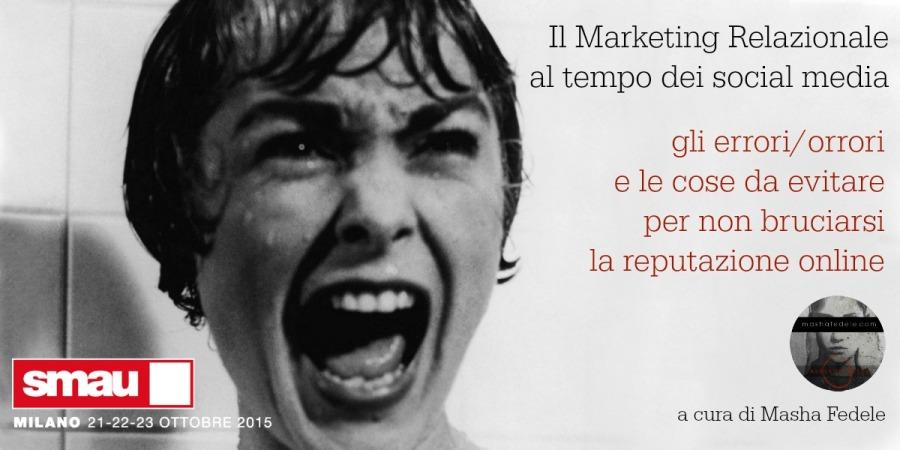 SMAU MILANO 2015 — Masha Fedele — Il Marketing relazionale al tempo dei Social Media: gli errori/orrori e le cose da evitare per non bruciarsi la reputazione online